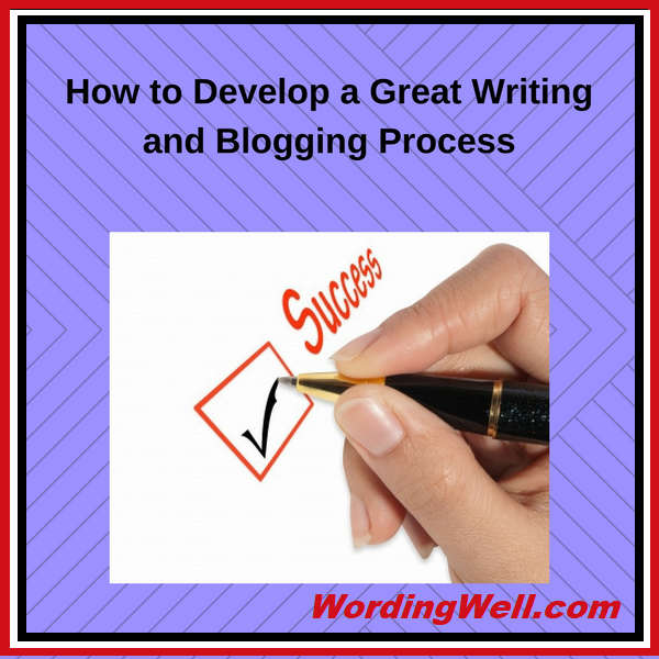 How to Develop a Great Writing and Blogging Process