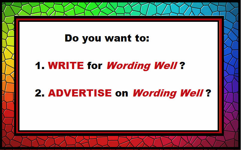 Do you want to WRITE or ADVERTISE on Wording Well?