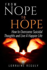 From NOPE to HOPE: How to Overcome Suicidal Thoughts and Live a Happier Life.