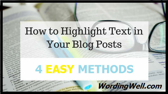 How to Highligt Text In Your Blog Posts - 4 Easy Methods