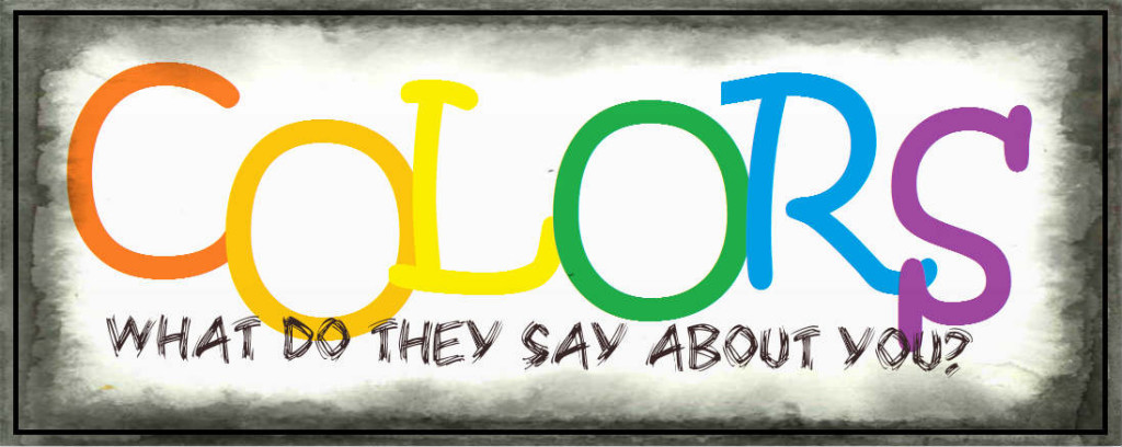 """COLORS: What do they say about you?"" is a picture that says exactly this."