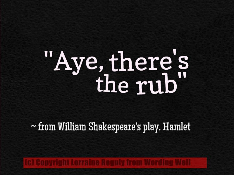 "This is an image that contains a quote from Hamlet: ""Aye, there's the rub."""