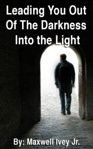 This is the final cover for Max's ebook, Leading You Out of the Darkness Into the Light.