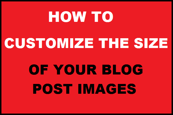 How to Customize the Size of your blog post images