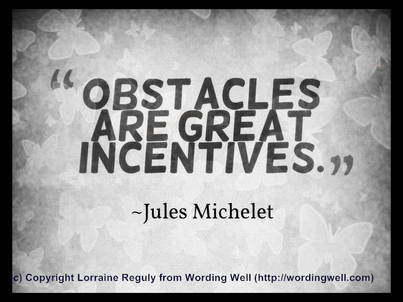 This image shows a quote about obstacles being great incentives.