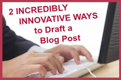 typing-hands 2 Incredibly Innovative Ways to Draft a Spectacular Blog Post