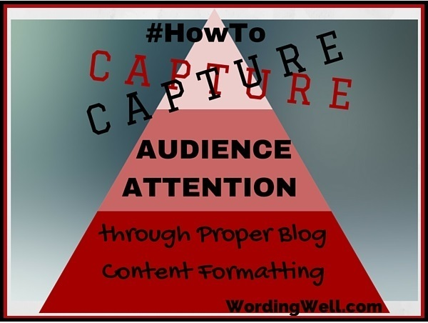 How To Capture Audience Attention through Proper Blog Content Formatting