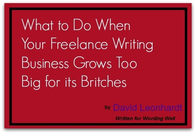 What to Do When Your Freelance Writing Business Grows Too BIg for its Britches image by David Leonhardt