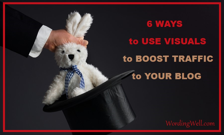 6 Ways to Use Visuals to Boost Traffic on Your Blog