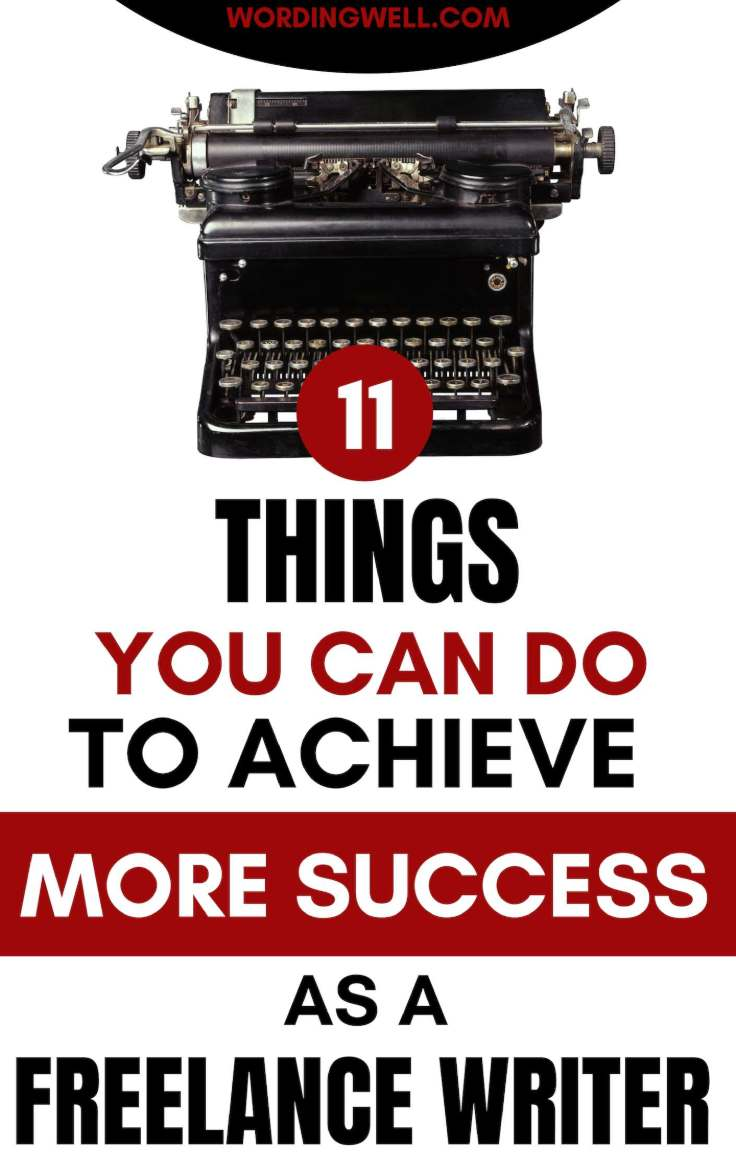 11 Things You Can Do To Achieve Success as a Freelance Writer