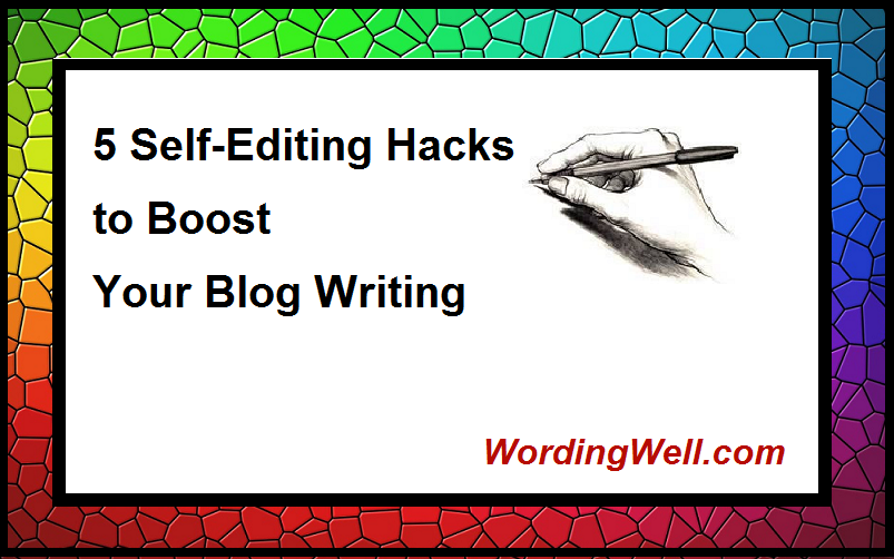 5 Self-Editing Hacks to Boost Your Blog Writing