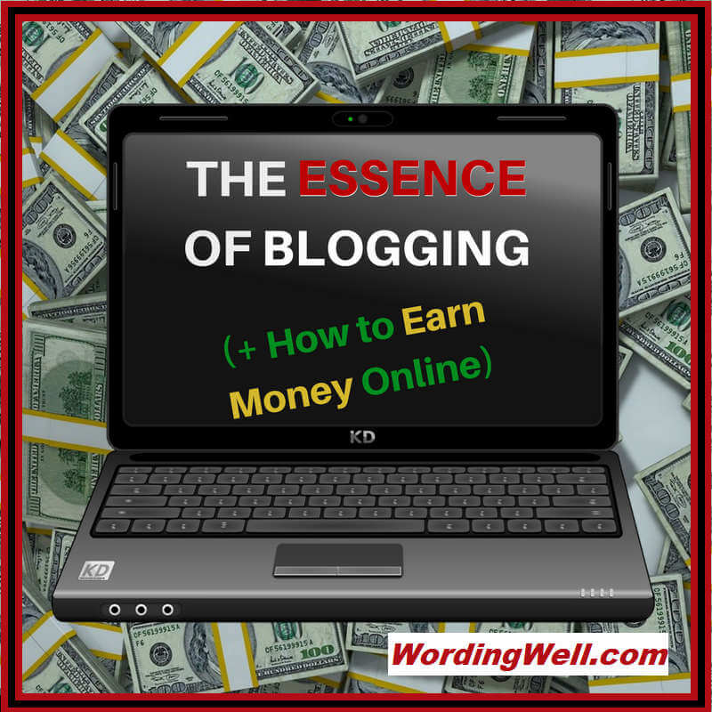 The Essence of Blogging (+ How to Earn Money Online)