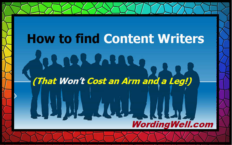 How to find Content Writers (That Won't Cost and Arm and a Leg!)