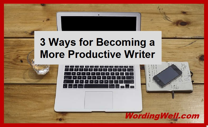 3 Ways for Becoming a More Productive Writer