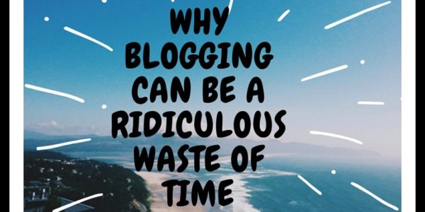Why-Blogging-can-be-a-Ridiculous-Waste-of-Time