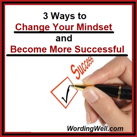 3 Ways to Change Your Mindset and Become More Successful