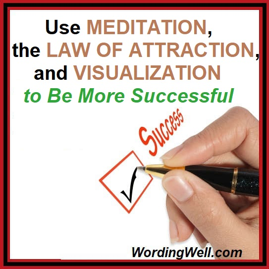 Use Meditation, the Law of Attraction, and Visualization to Be More Successful