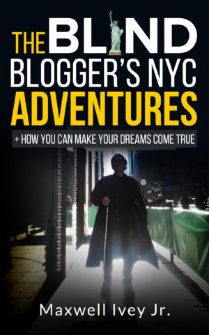 book cover for The Blind Blogger's NYC Adventures: + How You Can Make YOUR Dreams Come True