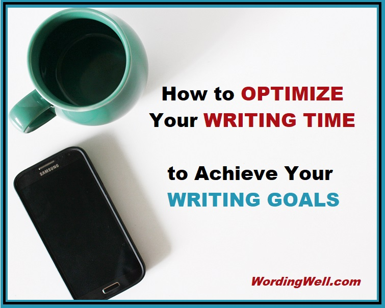 How to Optimize Your Writing Time to Achieve Your Writing Goals