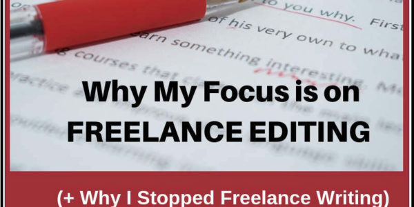 Why My Focus is on Freelance Editing (+ Why I Stopped Freelance Writing)
