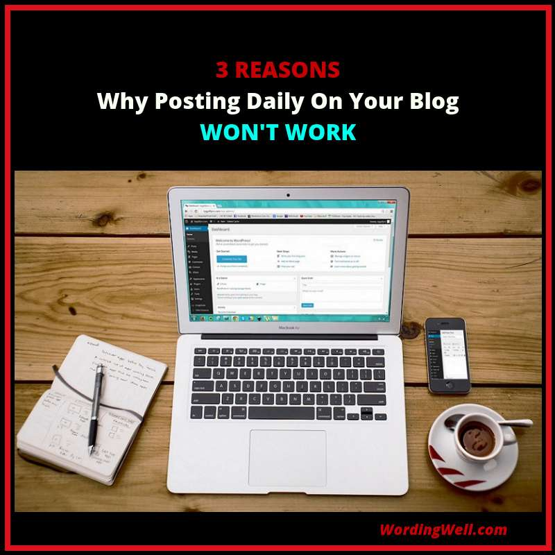 3 Reasons Why Posting Daily On Your Blog Won't Work